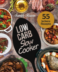 Low Carb Slow Cooker: Das Kochbuch für Ihren Schongarer