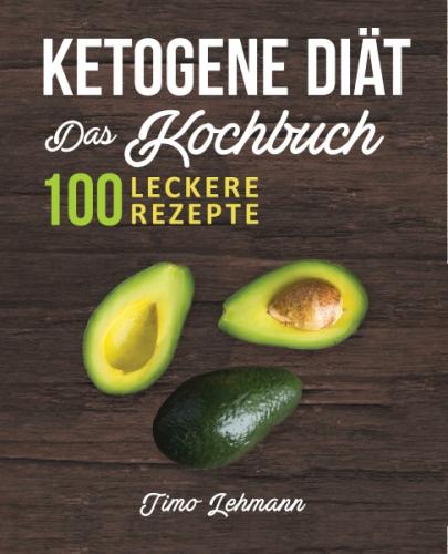 Ketogene Diät - Das Kochbuch - eBook by Timo Lehmann..