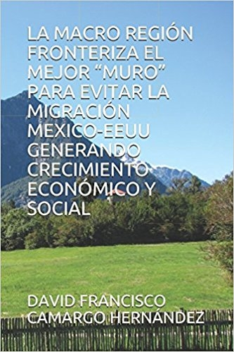 """LA MACRO REGIÓN FRONTERIZA EL MEJOR """"MURO"""" PARA EVITAR LA M"""