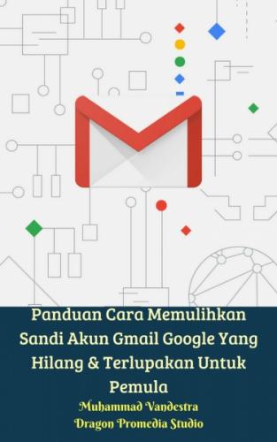 Panduan Cara Memulihkan Sandi Akun Gmail Google Yang Hilang