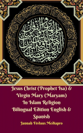 Jesus Christ (Prophet Isa) & Virgin Mary (Maryam) In Islam