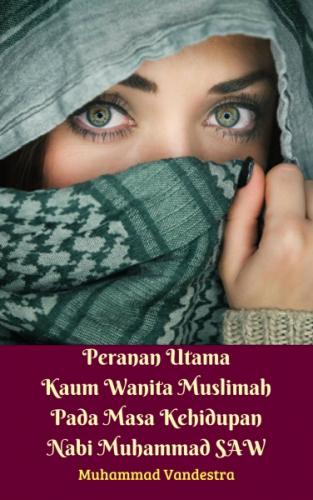 Peranan Utama Kaum Wanita Muslimah Pada Masa Kehidupan Nabi