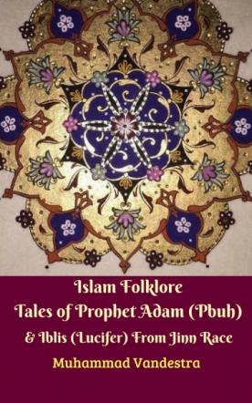 Islam Folklore Tales of Prophet Adam & Iblis (Lucifer)