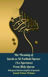 The Meaning of Surah 01 Al-Fatihah Opener (La Apertura)