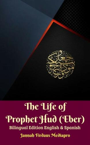 The Life of Prophet Hud (Eber) Bilingual Edition