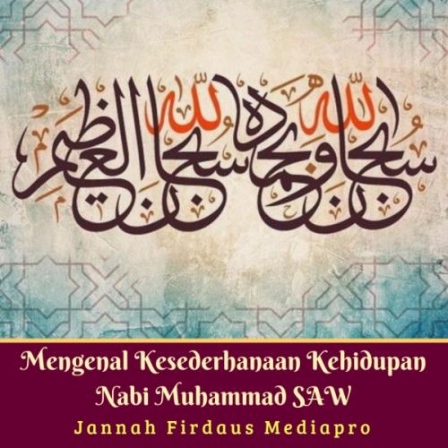 Mengenal Kesederhanaan Kehidupan Nabi Muhammad SAW