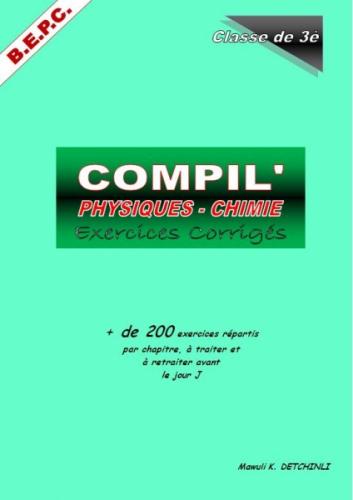 COMPIL' PHYSIQUES-CHIMIE EXERCICES CORRIGÉS 3è