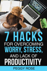 7 Hacks for Overcoming Worry, Stress