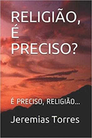 RELIGIÃO! É PRECISO?!