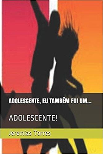 ADOLESCENTE, EU TAMBÉM FUI UM!