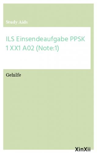 ILS Einsendeaufgabe PPSK 1 XX1 A02 (Note:1)