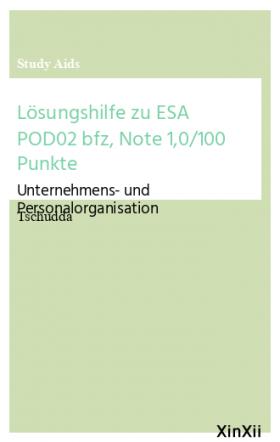 Lösungshilfe zu ESA POD02 bfz, Note 1,0/100 Punkte
