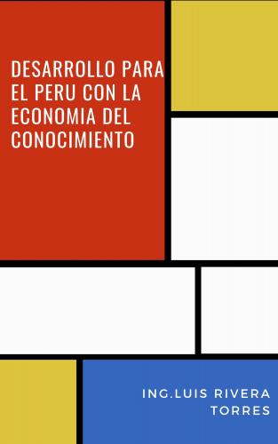DESARROLLO PARA EL PERU CON LA ECONOMIA DEL CONOCIMIENTO