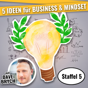 5 IDEEN PODCAST - für Business & Mindset Staffel 05