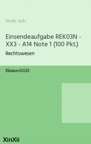 Einsendeaufgabe REK03N - XX3 - A14 Note 1 (100 Pkt.)