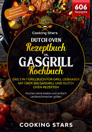 Dutch Oven Vs. Gasgrill Kochbuch - Das 2 in 1 Grillbuch