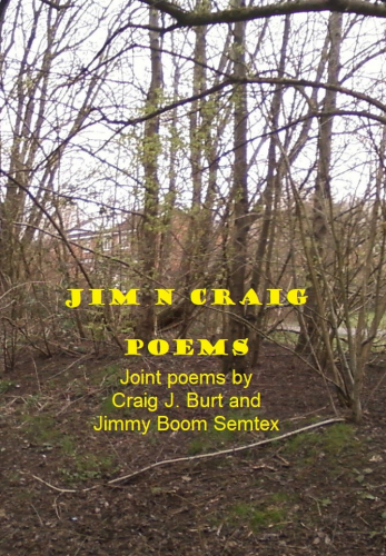 JOINT POEMS BY CRAIG J. BURT AND JIMMY BOOM SEMTEX