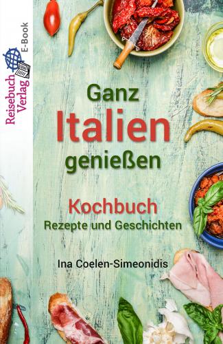 Ganz Italien genießen - Kochbuch