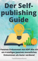 Der Selfpublishing Guide - Passives Einkommen mit KDP