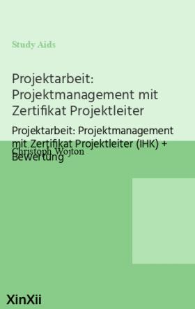 Projektarbeit: Projektmanagement mit Zertifikat Projektleiter