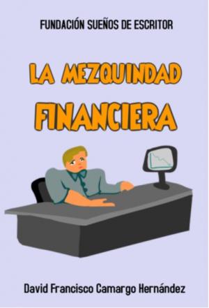 LA MEZQUINDAD FINANCIERA