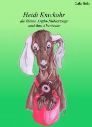 Heidi Knickohr die kleine Anglo-Nubierziege und ihre Abenteuer