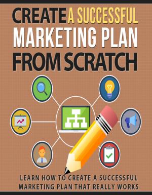 Create a Successful Marketing Plan From Scratch
