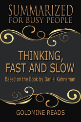 Thinking, Fast and Slow - Summarized for Busy People