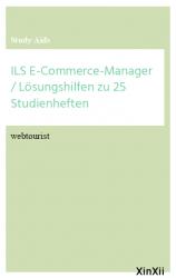 ILS E-Commerce-Manager / Lösungshilfen zu 25 Studienheften