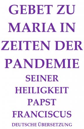 GEBET ZU MARIA IN ZEITEN DER PANDEMIE SEINER HEILIGKEIT PAPST