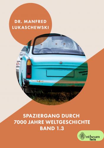 Spaziergang durch 7000 Jahre Weltgeschichte (Band 1.3)