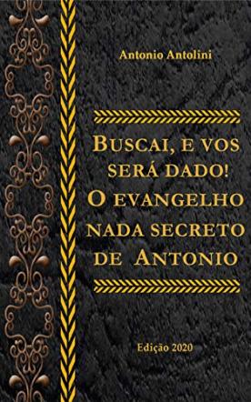 Buscai, e Vos Será Dado! O Evangelho Nada Secreto de Antonio