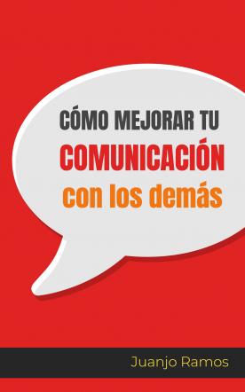 Cómo mejorar tu comunicación con los demás