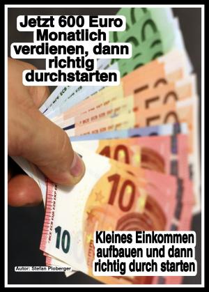 Jetzt 600 Euro Monatlich verdienen, dann richtig durchstarten