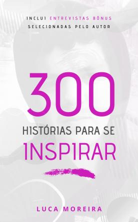 300 Histórias para se Inspirar
