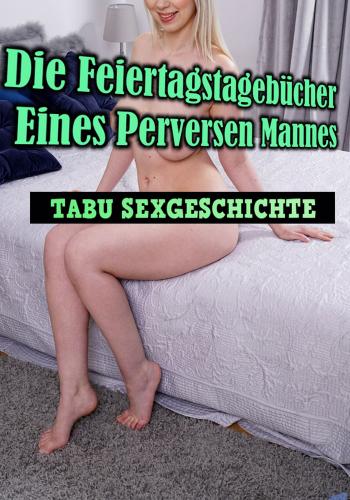 Die Feiertagstagebücher Eines Perversen Mannes - Tabu Sexgesch