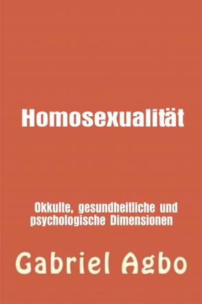 Homosexualität:  Okkulte, gesundheitliche und psychologische
