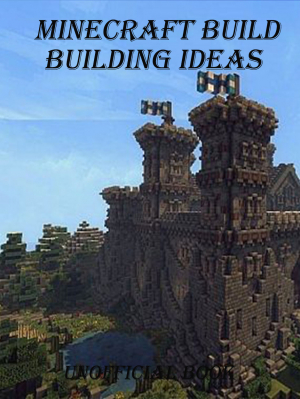 Minecraft Build Ideas - The Top 20 Things You Need to Build in