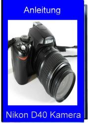 Nikon D40 Spiegelreflex Kamera Handbuch
