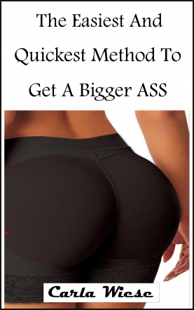 The Easiest And Quickest Method To Get A Bigger Ass