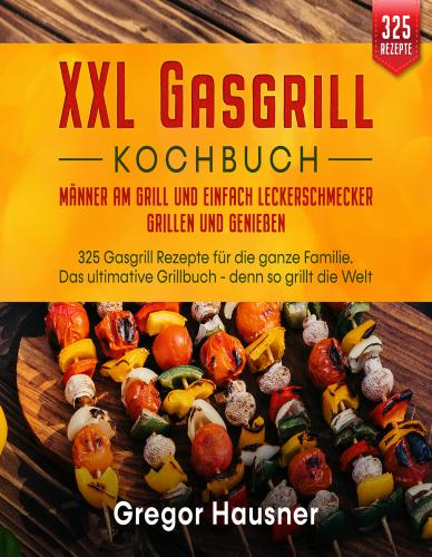 Das XXL Gasgrill Kochbuch