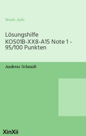 Lösungshilfe KOS01B-XX8-A15 Note 1 - 95/100 Punkten