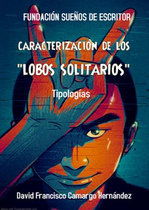 """CARACTERIZACIÓN DE LOS """"LOBOS SOLITARIOS"""""""