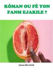 Koman ou fe yon fanm ejakile?