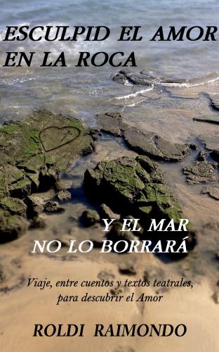 ESCULPID EL AMOR EN LA ROCA Y EL MAR NO LO BORRARÁ