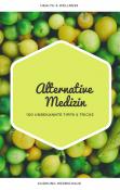 Alternative Medizin - 100 unbekannte Tipps & Tricks