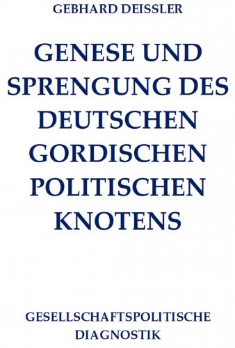 GENESE UND SPRENGUNG DES DEUTSCHEN GORDISCHEN POLITISCHEN KNOT