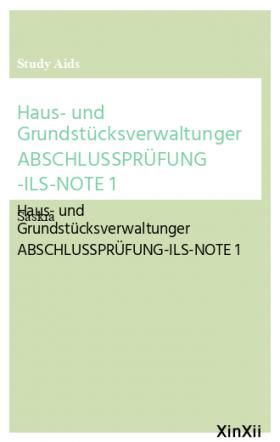 Haus- und Grundstücksverwaltunger ABSCHLUSSPRÜFUNG -ILS-NOTE 1