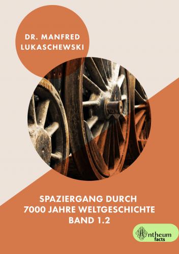 Spaziergang durch 7000 Jahre Weltgeschichte (Band 1.2)