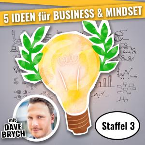 5 IDEEN PODCAST - für Business & Mindset Staffel 03